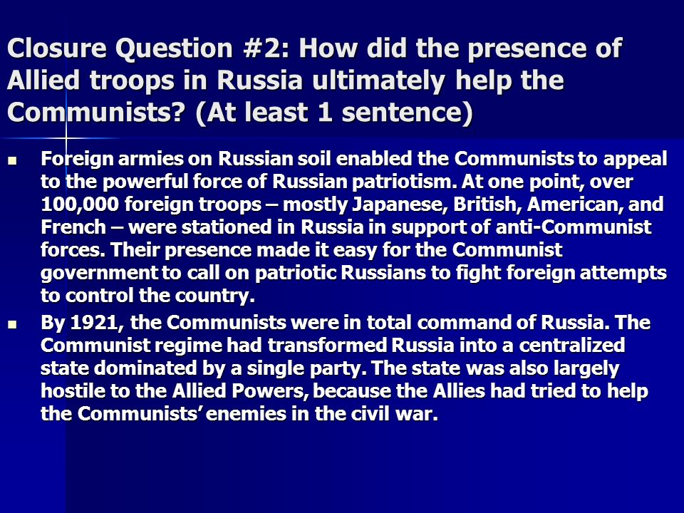 Closure Question #2: How did the presence of Allied troops in Russia ultimately help the Communists (At least 1 sentence)