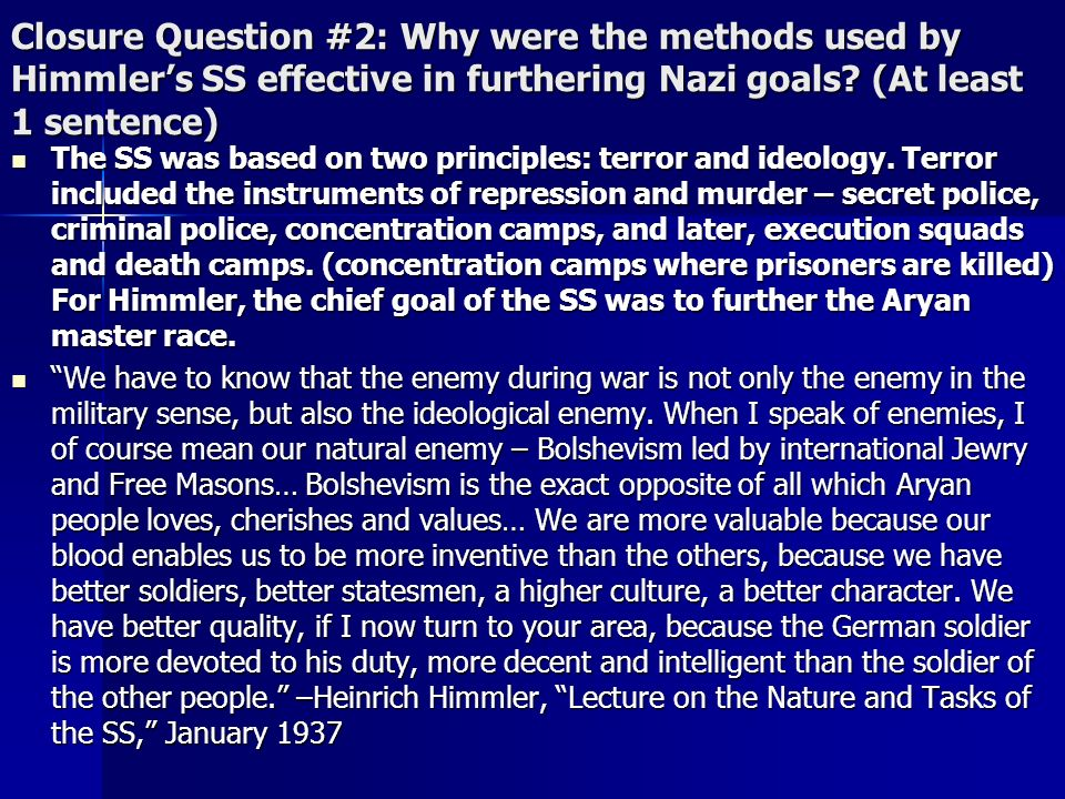 Closure Question #2: Why were the methods used by Himmler's SS effective in furthering Nazi goals (At least 1 sentence)