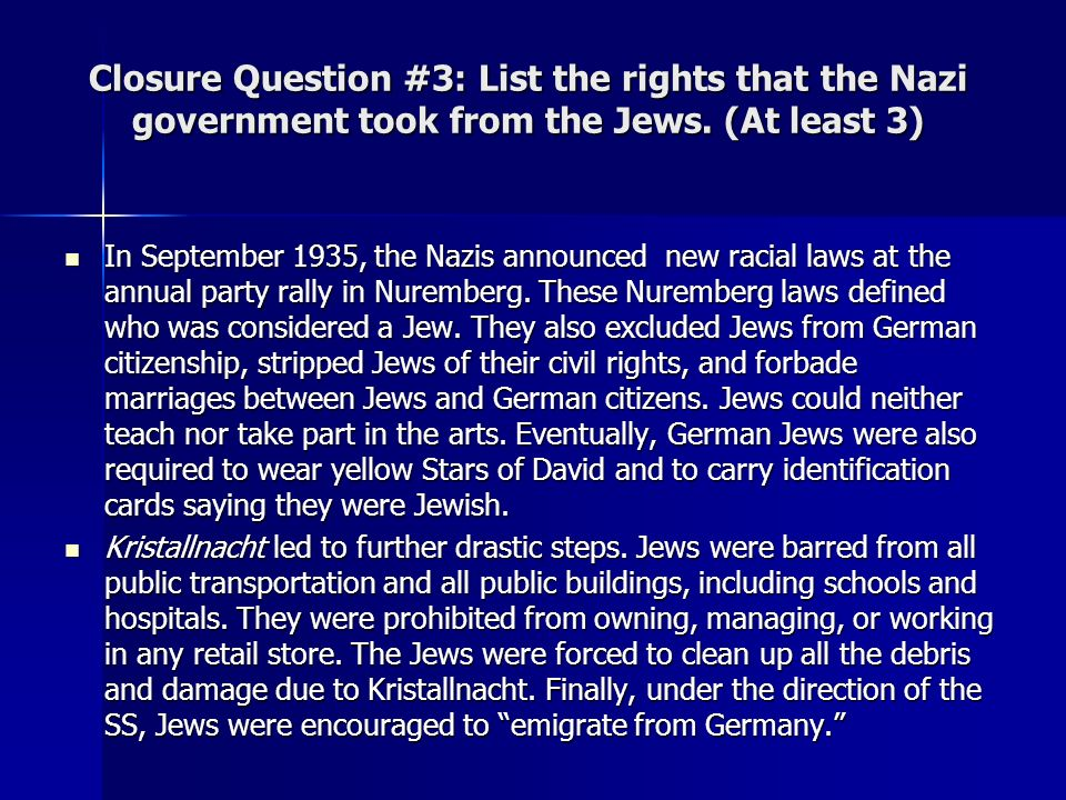 Closure Question #3: List the rights that the Nazi government took from the Jews. (At least 3)