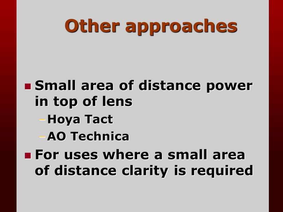Other approaches Small area of distance power in top of lens