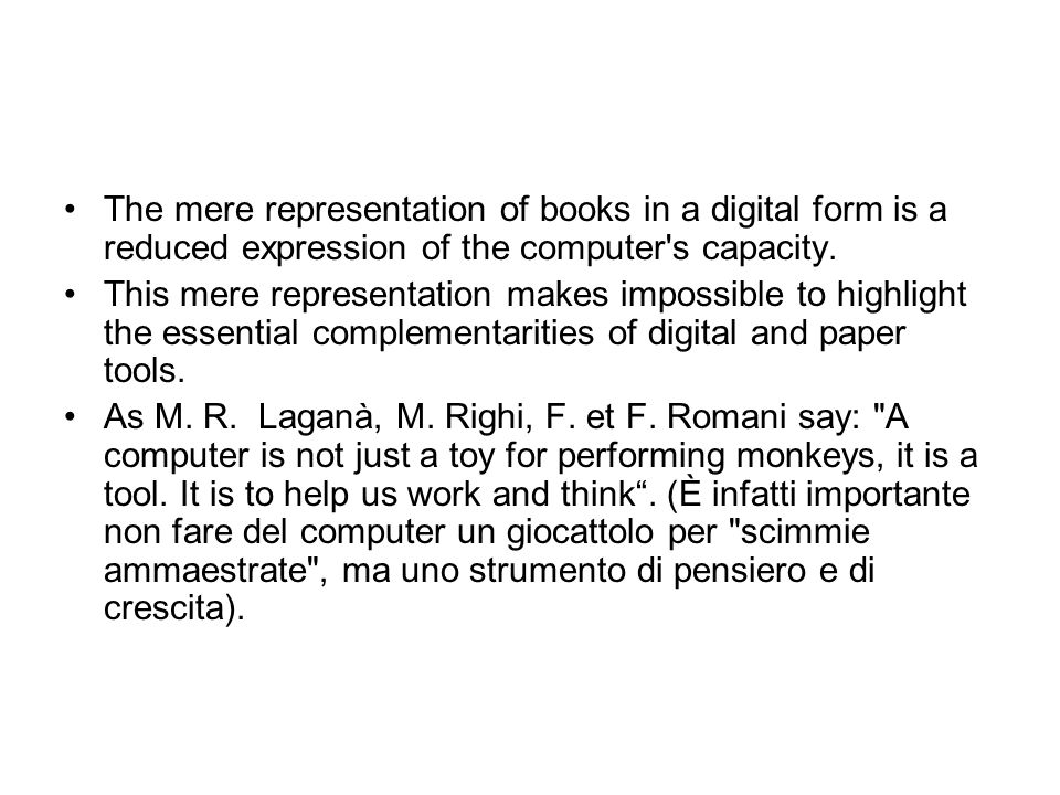 The mere representation of books in a digital form is a reduced expression of the computer s capacity.