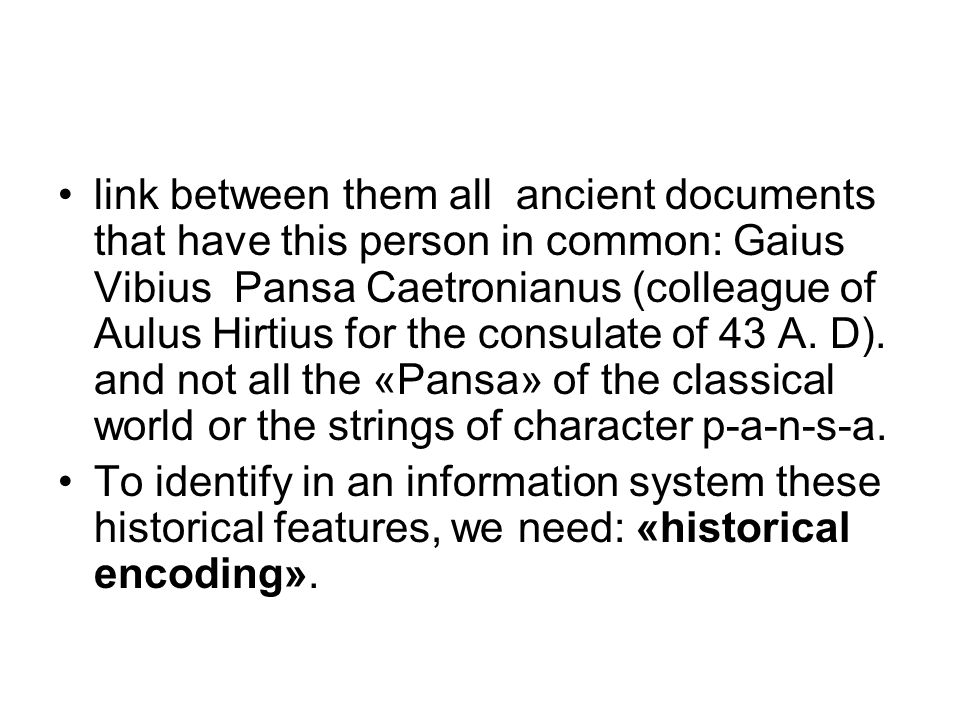 link between them all ancient documents that have this person in common: Gaius Vibius Pansa Caetronianus (colleague of Aulus Hirtius for the consulate of 43 A. D). and not all the «Pansa» of the classical world or the strings of character p-a-n-s-a.