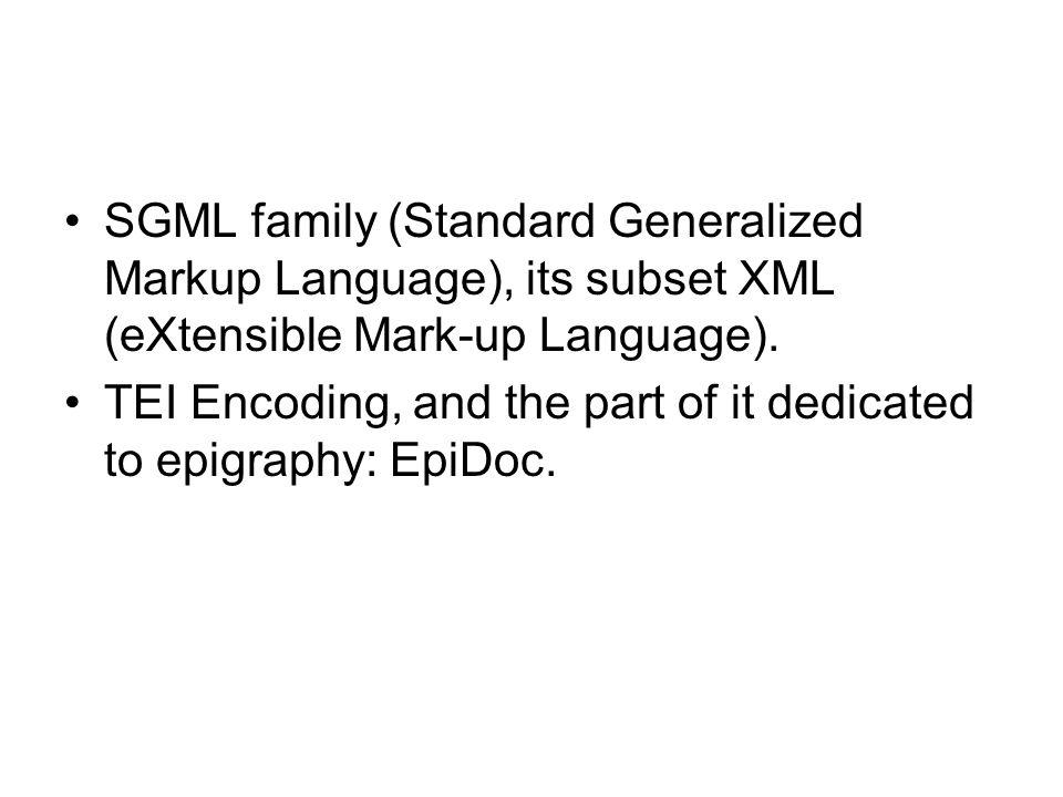 SGML family (Standard Generalized Markup Language), its subset XML (eXtensible Mark-up Language).