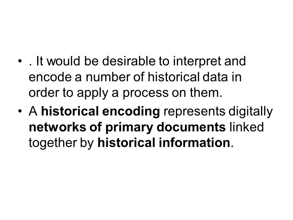 . It would be desirable to interpret and encode a number of historical data in order to apply a process on them.