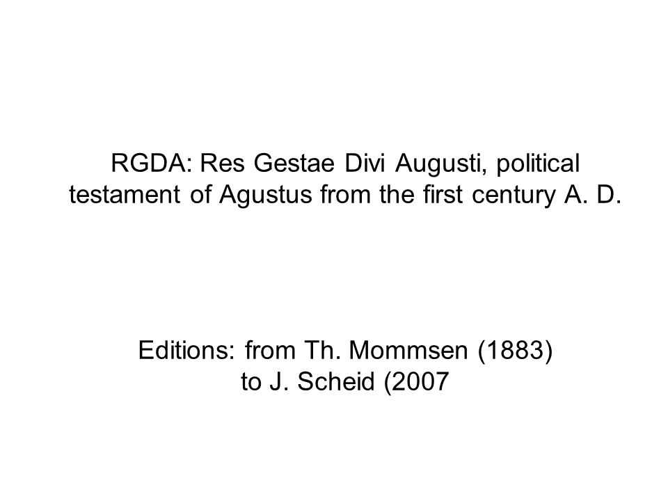 RGDA: Res Gestae Divi Augusti, political testament of Agustus from the first century A.