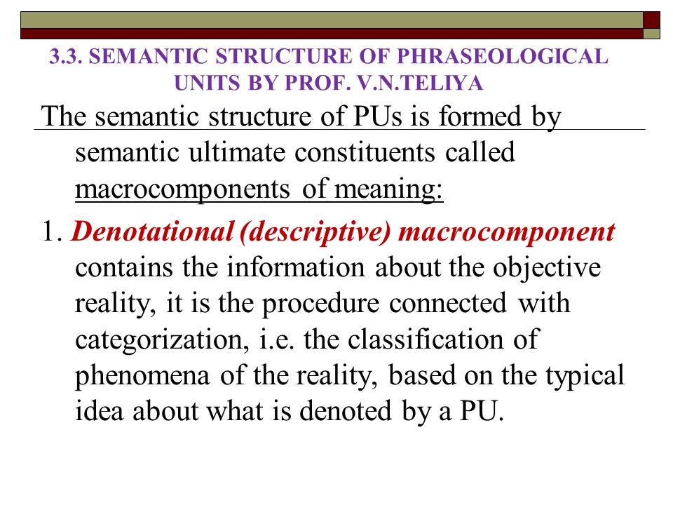 semantics and structure of verbal phraseological Phraseology as a branch of linguistic science is closely connected with semantics,  structure 2 phraseological units and  verbal phrases ), some semantic.