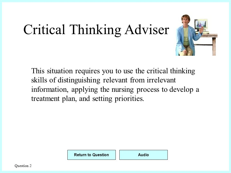 nursing critical thinking test Nursing process and critical thinking  by a scientific evaluation of physical  signs, symptoms, history, laboratory test and procedures a.