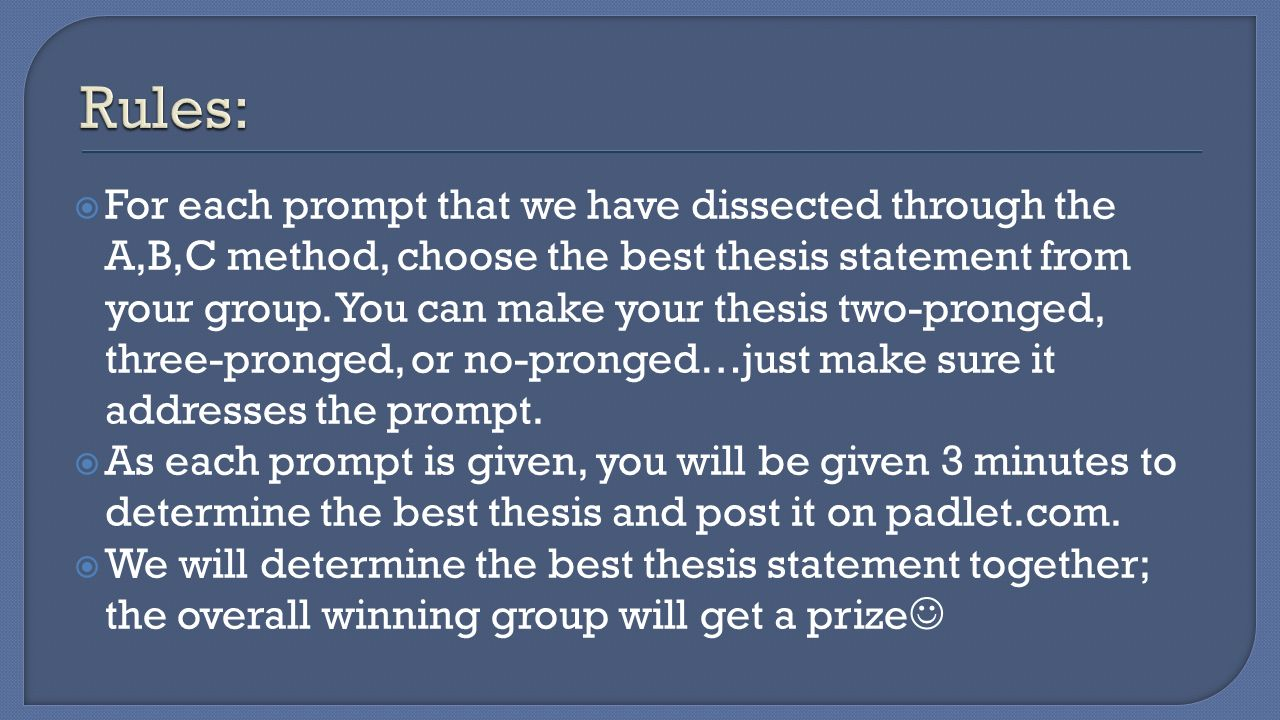 three prong thesis statement Developing a thesis statement for most academic essays a thesis statement is expected or required as the key expression of the essay's purpose—the.