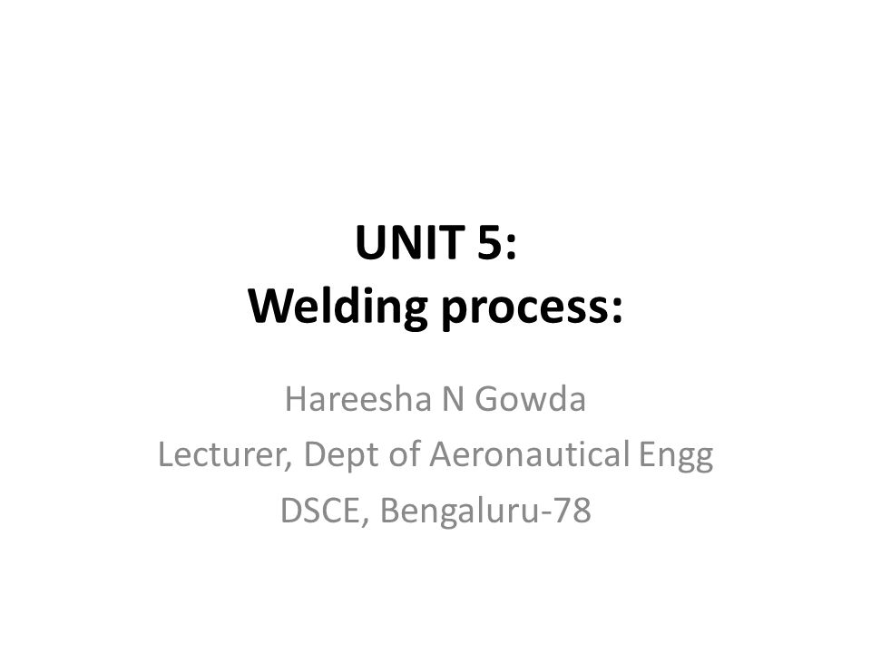 UNIT 5: Welding process: