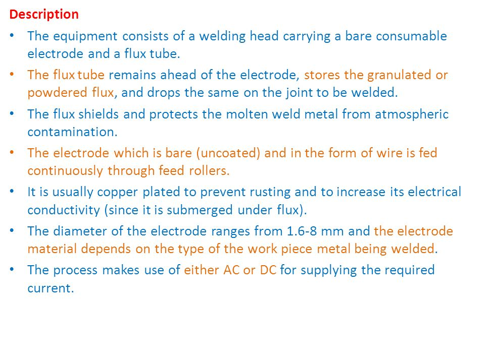 Description The equipment consists of a welding head carrying a bare consumable electrode and a flux tube.