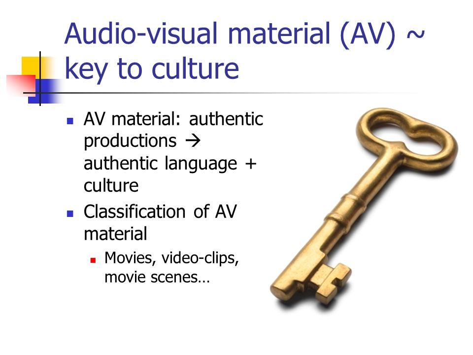 Audio-visual material (AV) ~ key to culture