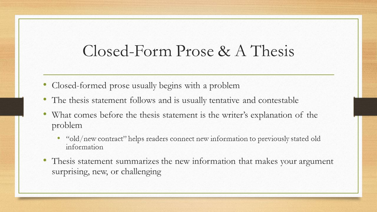 closed thesis I doing a close reading  the thesis depends on the analysis already done, and the point is to relate all of the relevant details to that thesis.