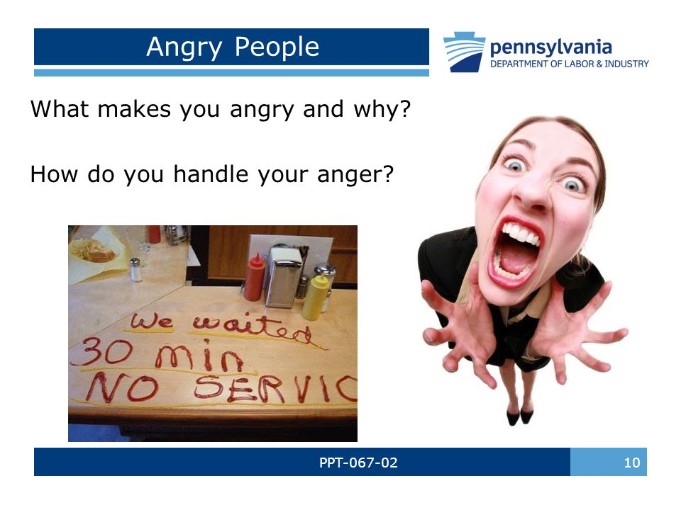 what make you angry how do You won't have to worry about losing your cool because, after all, you aren't angry--you're just irritated then you can move up to the next level, expressing frustration as you do, stay focused.