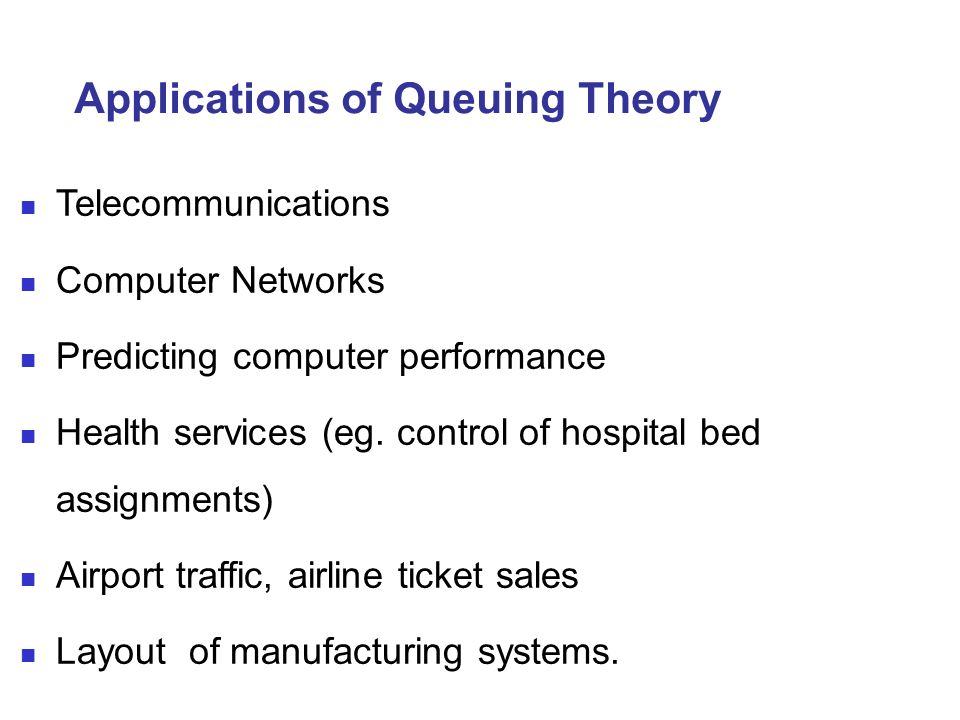queing theory and its application to The major goal of queuing theory application in such a scenario is analysis of the arrival patterns of the patients over time to a particular ed or an area (city, state, and nation) and using the findings for appropriate staffing and facilities design.