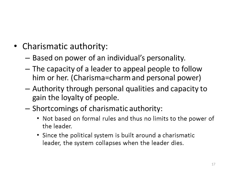 weber charismatic authority Charismatic authority is one of three forms of authority laid out by sociologist max weber's in his tripartite classification of authority, the other two being traditional authority and rational-legal authority max weber defined charismatic authority as resting on devotion to the exceptional sanctity, heroism or exemplary character of an individual person, and of the normative patterns or.