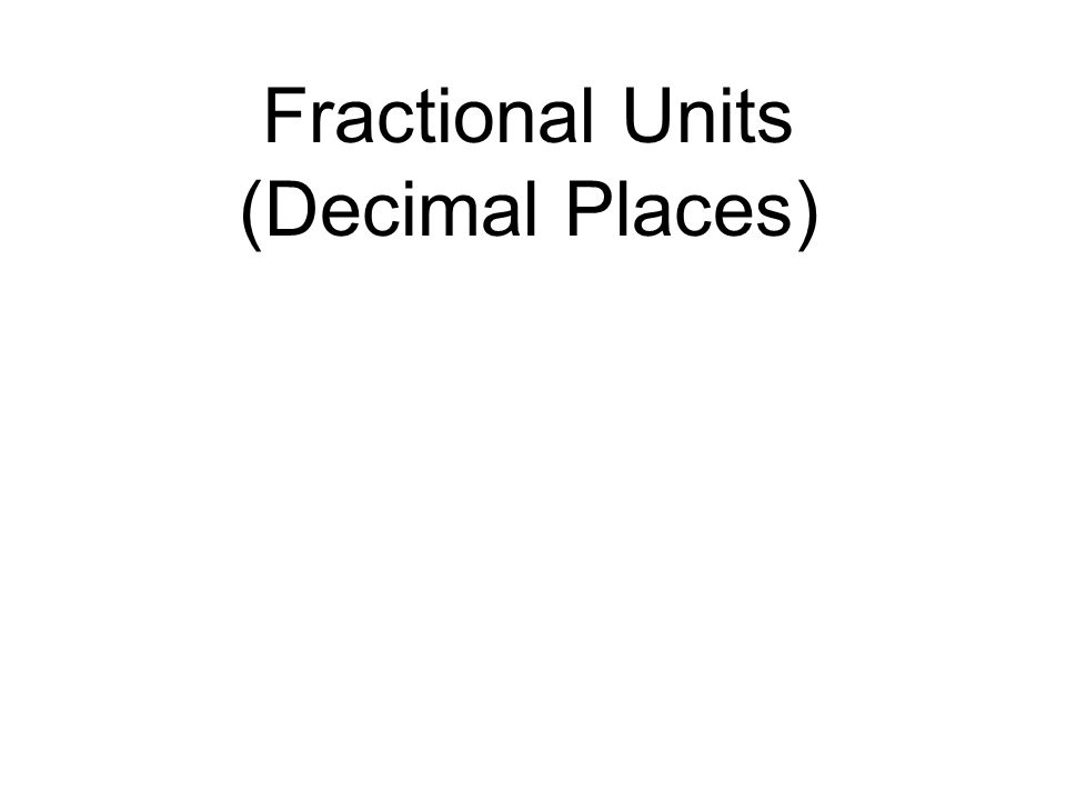 Fractional Units (Decimal Places)