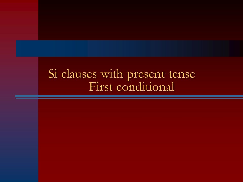 Si clauses with present tense First conditional