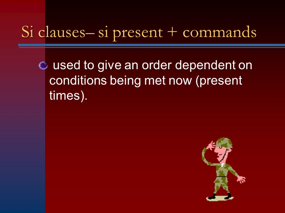 Si clauses– si present + commands