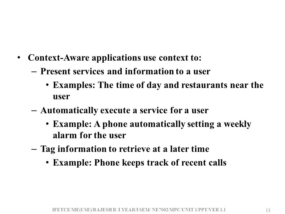 Context-Aware applications use context to: