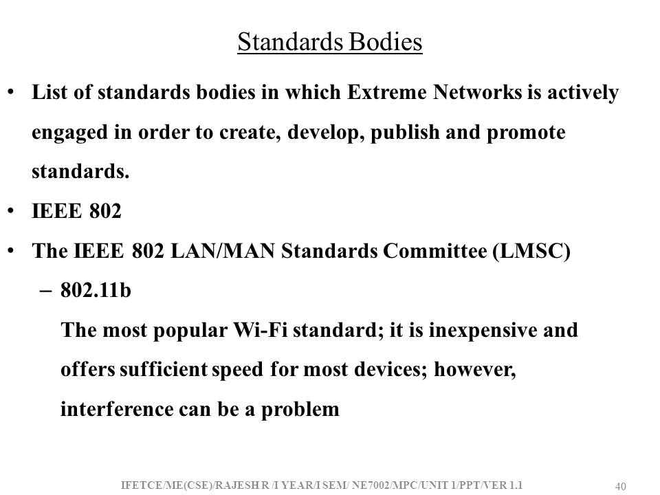 Standards Bodies List of standards bodies in which Extreme Networks is actively engaged in order to create, develop, publish and promote standards.
