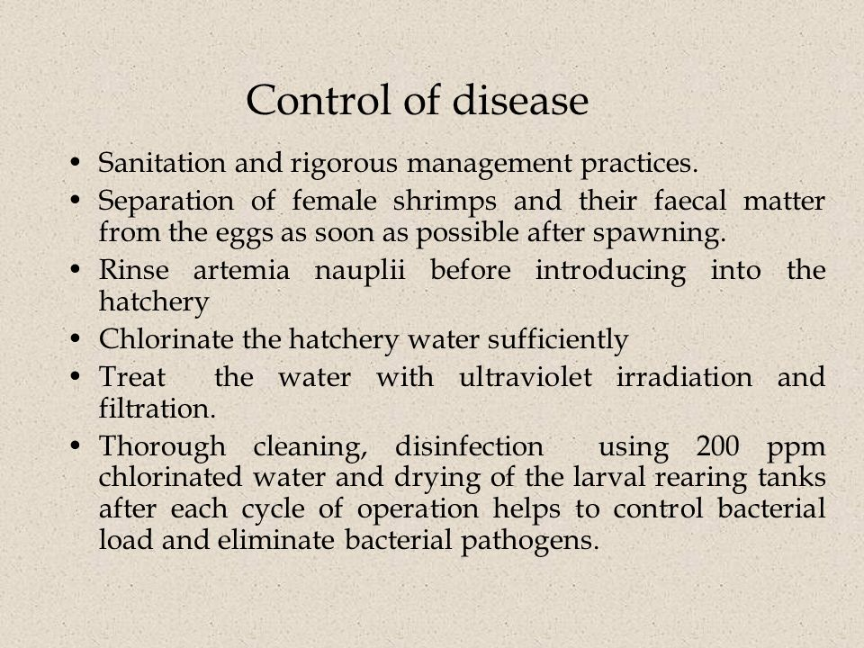 Control of disease Sanitation and rigorous management practices.