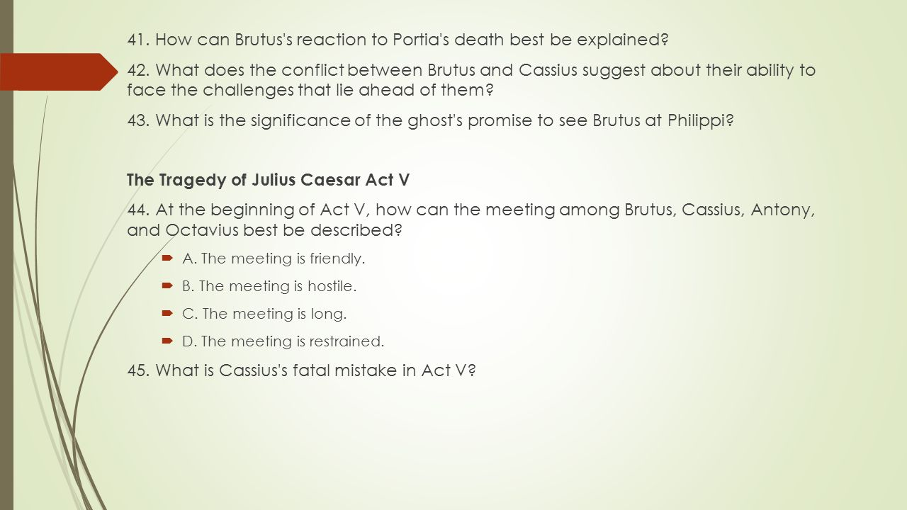 41. How can Brutus s reaction to Portia s death best be explained