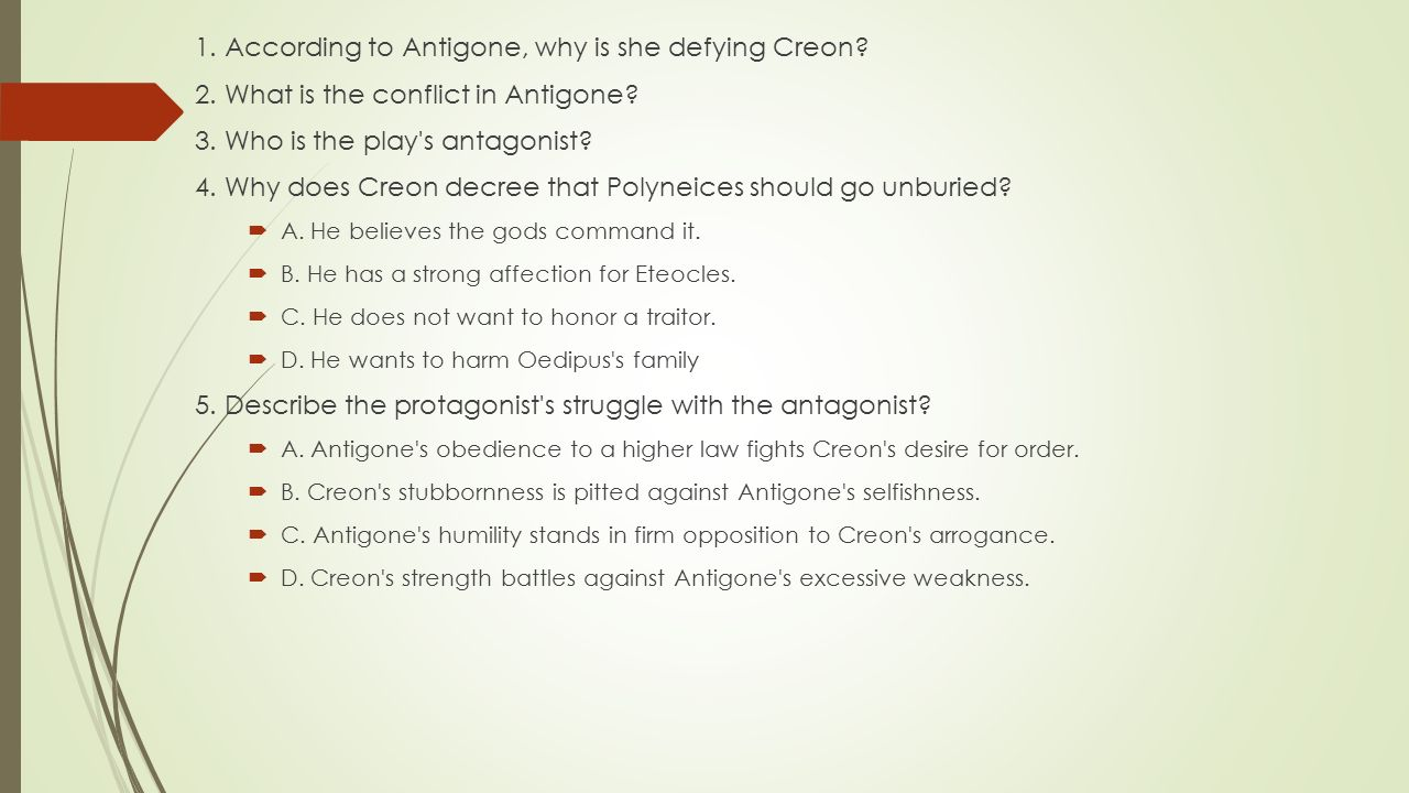 1. According to Antigone, why is she defying Creon