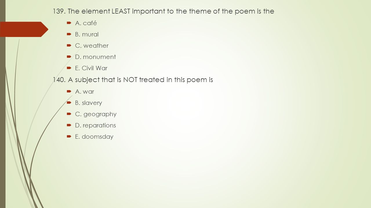 139. The element LEAST important to the theme of the poem is the