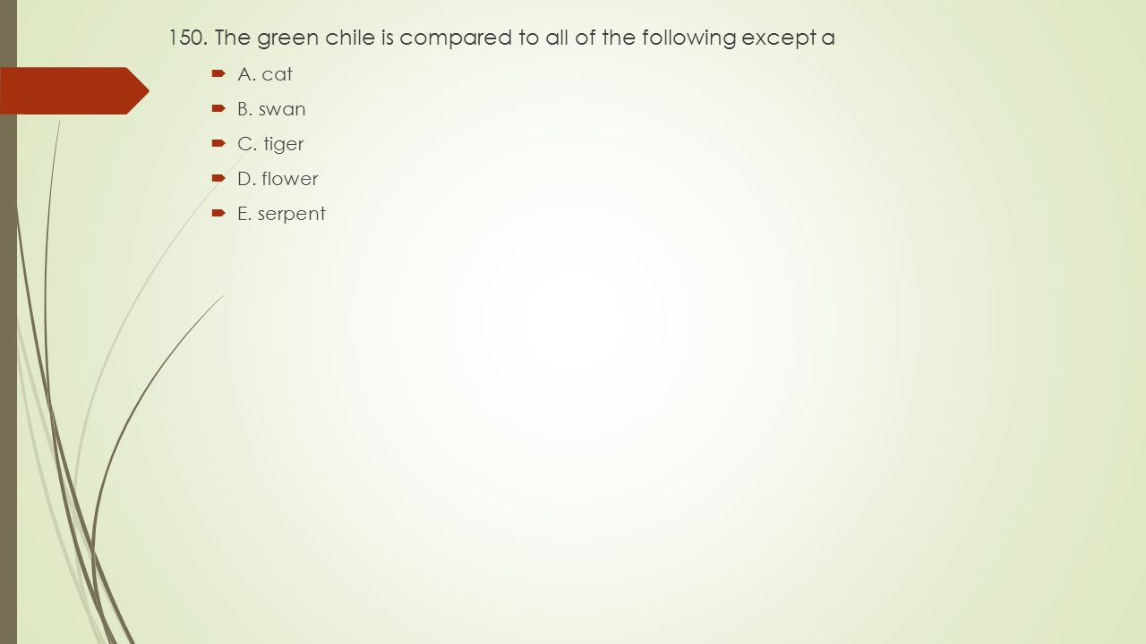 150. The green chile is compared to all of the following except a