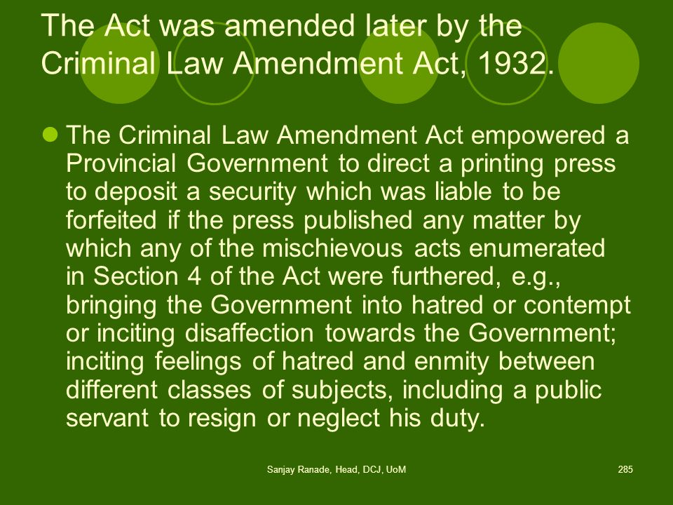 The Act was amended later by the Criminal Law Amendment Act, 1932.