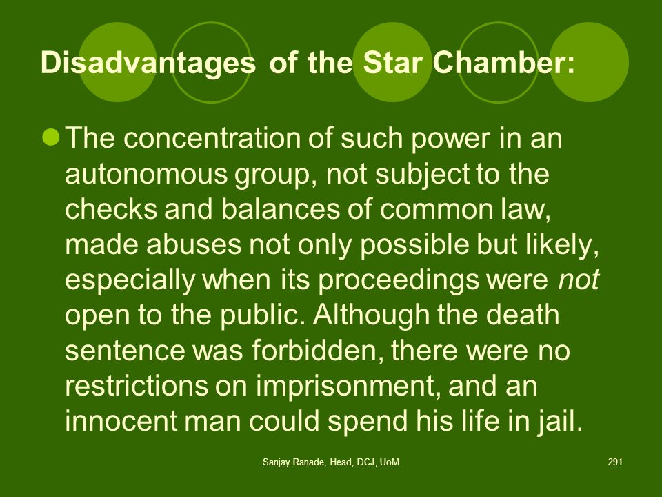 Disadvantages of the Star Chamber: