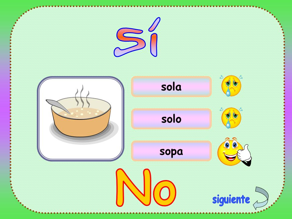 Sí sola solo sopa No siguiente