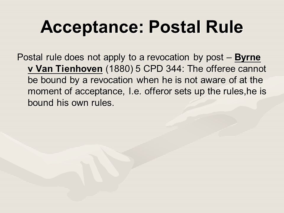 an introduction to the postal acceptance rule 10 postal acceptance rule the postal rule is first created in adam v lindsell 1818 the court had to decide the contract formation period by mail.