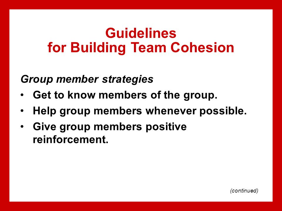 strategies to enchance team cohesiveness in Students need strategies for dealing with members who are not doing their fair  share  use team-building exercises to build cohesive groups—members need  the  how to effectively improve student group work says.