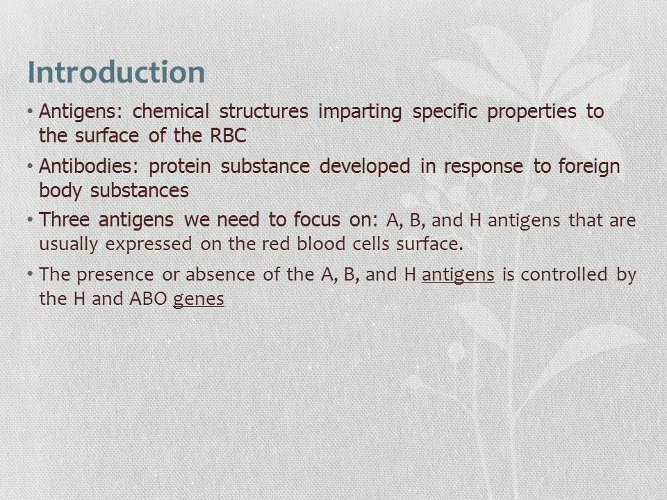 Introduction Antigens: chemical structures imparting specific properties to the surface of the RBC.