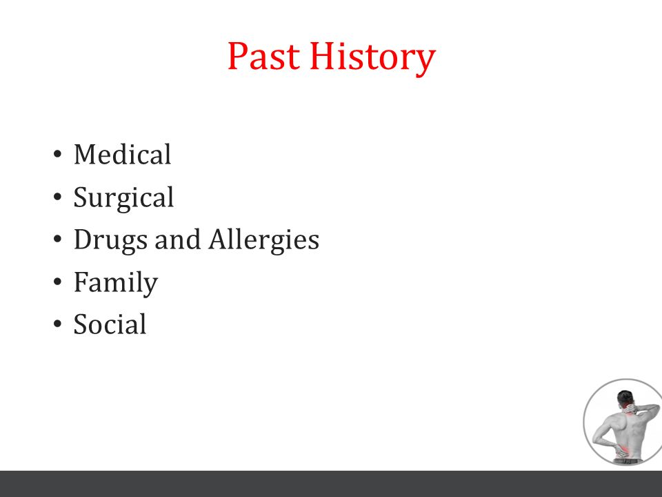 Past History Medical Surgical Drugs and Allergies Family Social