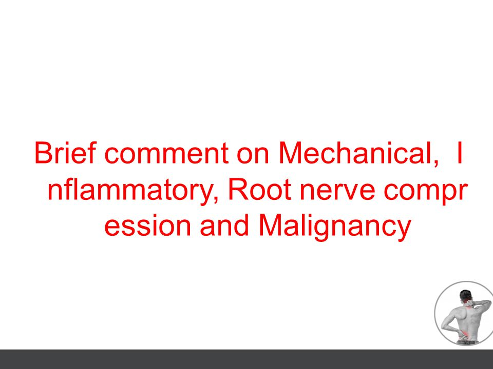 Brief comment on Mechanical, Inflammatory, Root nerve compression and Malignancy
