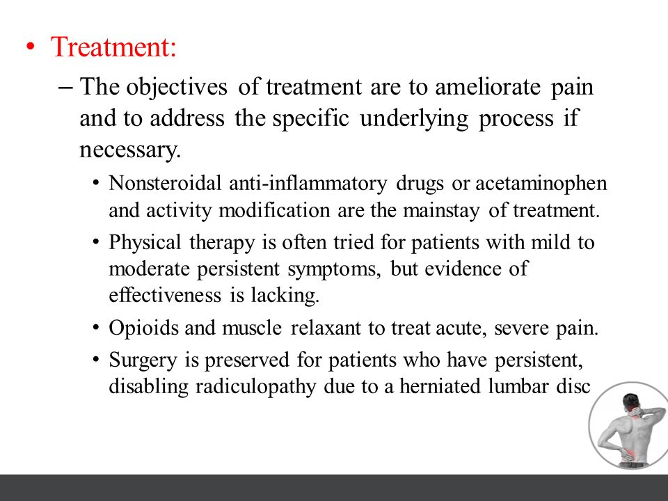 Treatment: The objectives of treatment are to ameliorate pain and to address the specific underlying process if necessary.