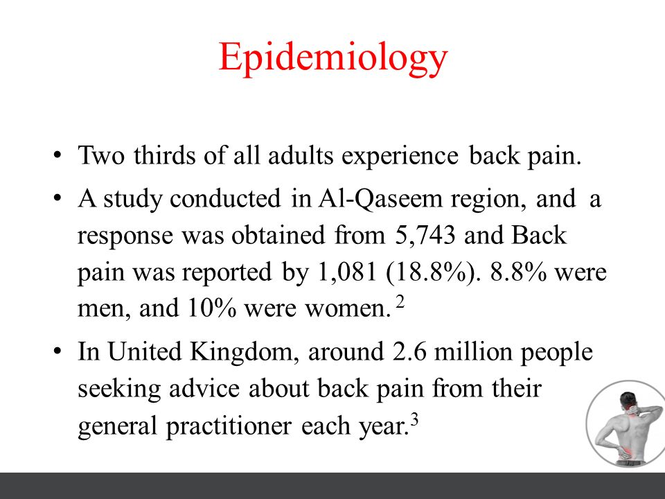Epidemiology Two thirds of all adults experience back pain.