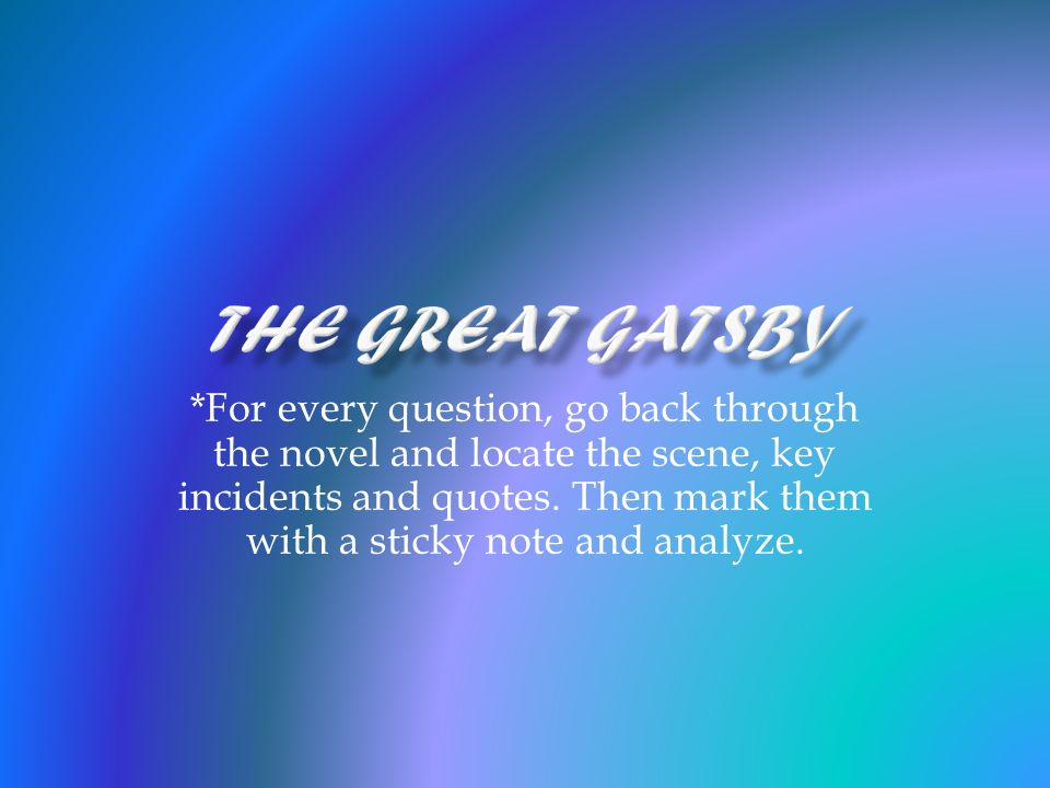The Great Gatsby For every question go back through the
