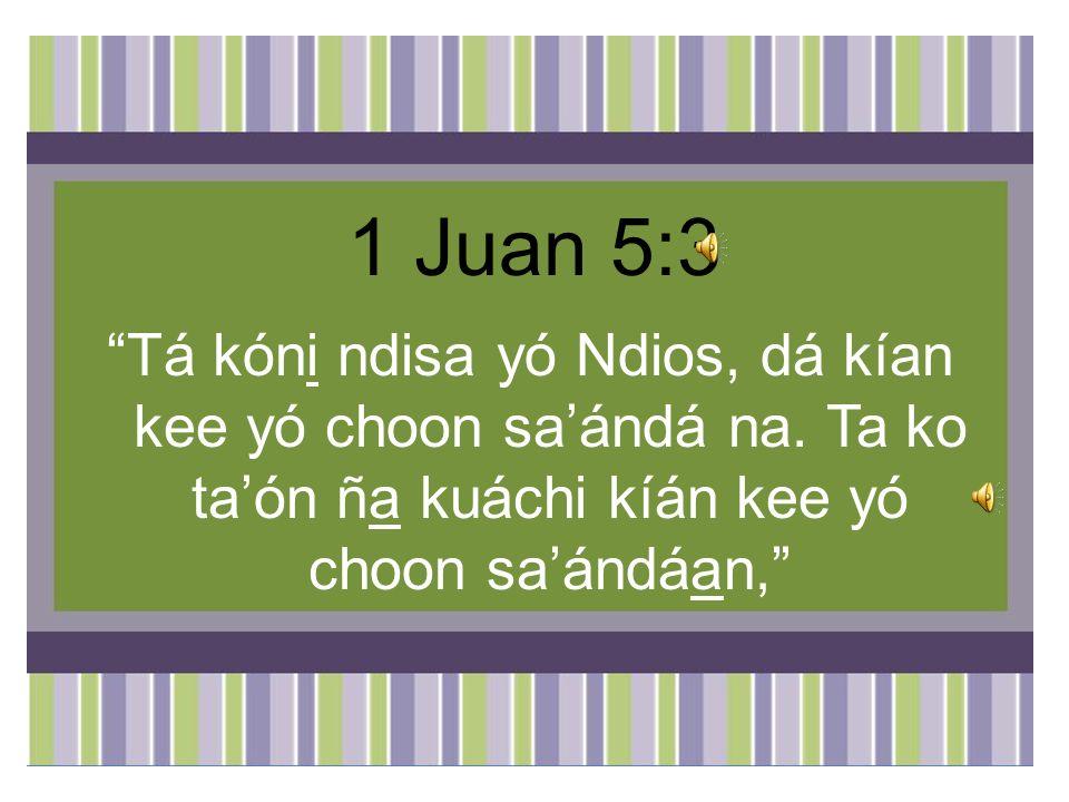 1 Juan 5:3 Tá kóni ndisa yó Ndios, dá kían kee yó choon sa'ándá na.