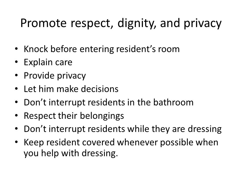 describe how to maintain privacy and dignity when providing inimate care Describe how to maintain privacy and dignity when providing personal support for intimate care to an individual with dementia maintaining resident's dignity and privacy is extremely important, especially when assisting with all personal care needs.
