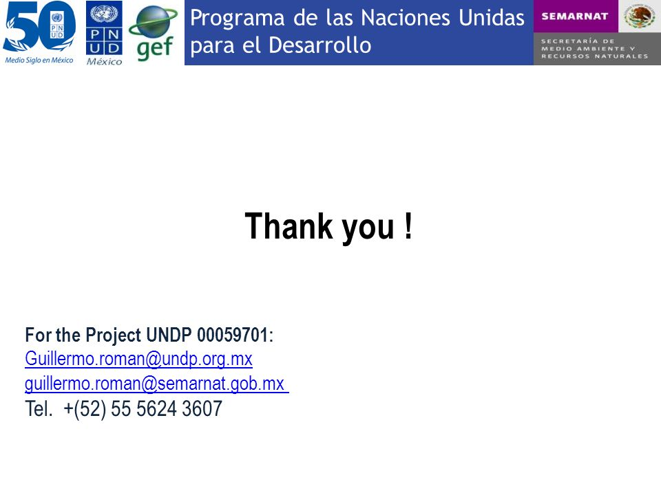 Thank you ! Tel. +(52) 55 5624 3607 For the Project UNDP 00059701: