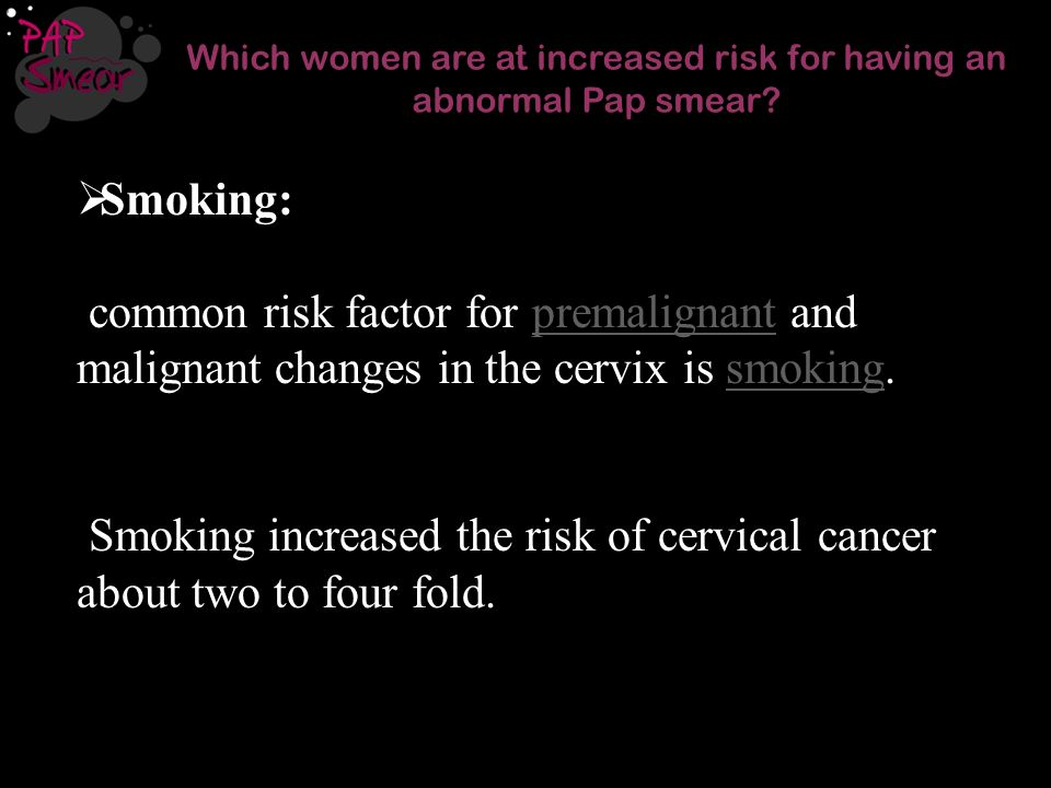 Which women are at increased risk for having an abnormal Pap smear