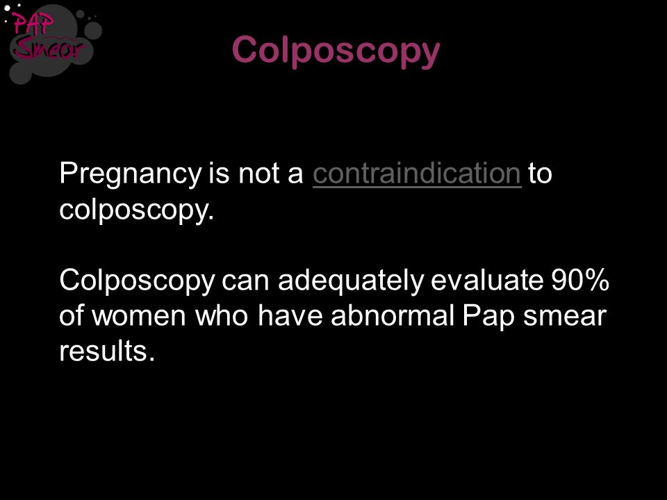 Colposcopy Pregnancy is not a contraindication to colposcopy.