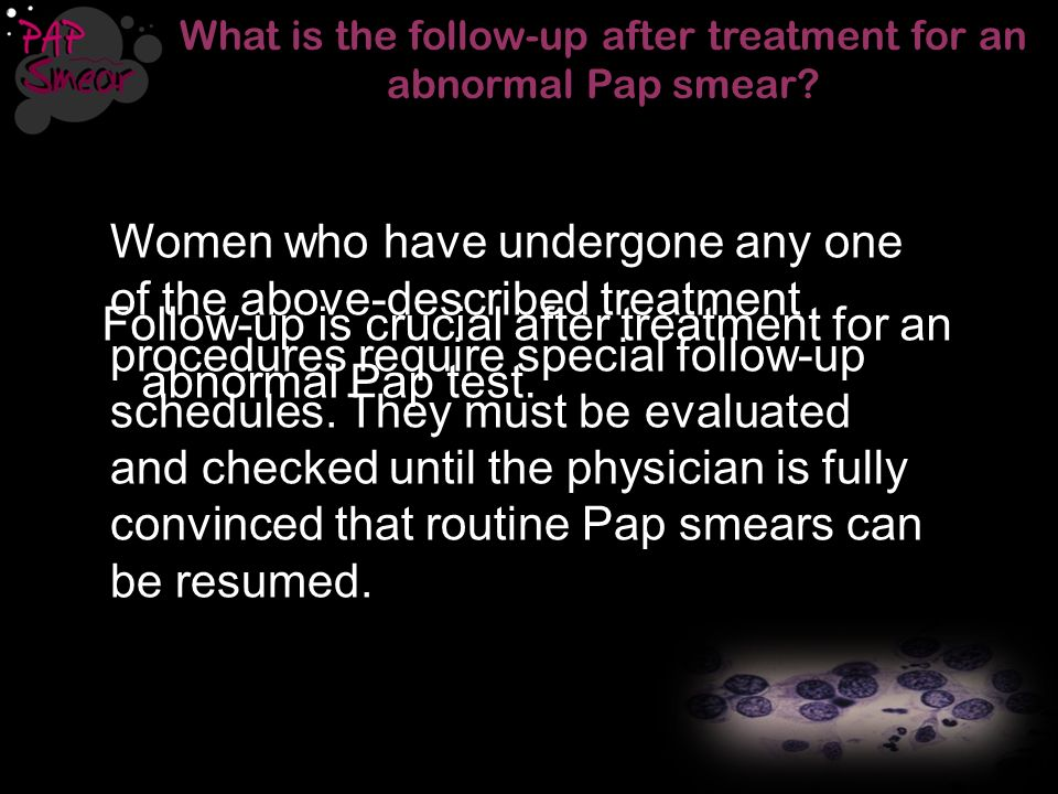 What is the follow-up after treatment for an abnormal Pap smear