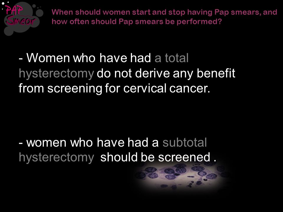 - women who have had a subtotal hysterectomy should be screened .