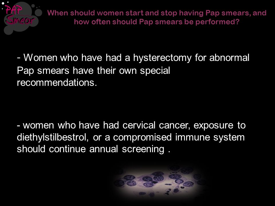 When should women start and stop having Pap smears, and how often should Pap smears be performed