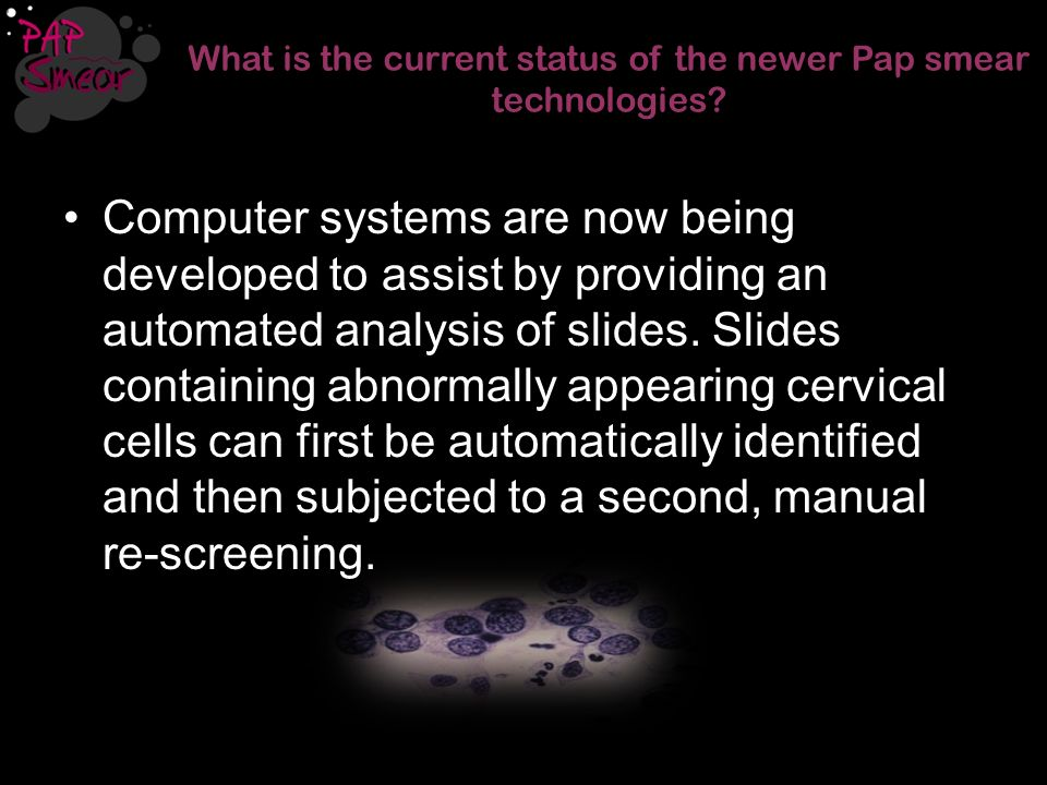 What is the current status of the newer Pap smear technologies
