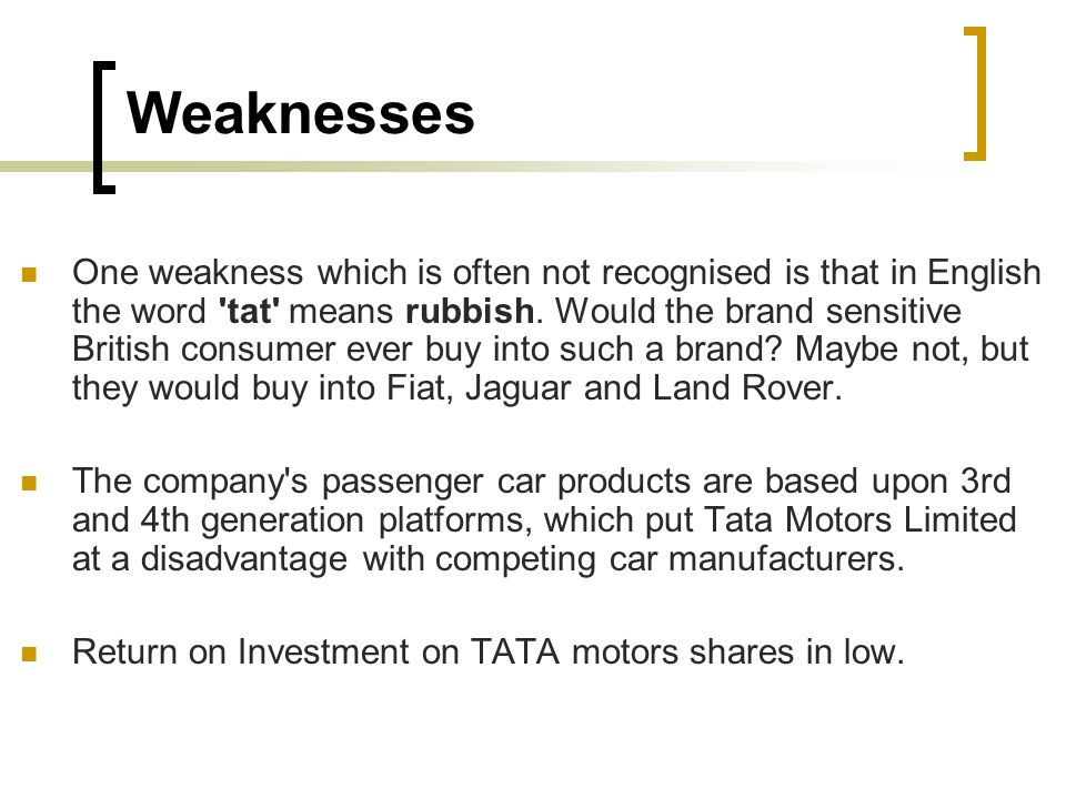 tata motors swot analysis strength weak opportunity threats Related articles tata motors limited swot analysis // tata motors limited swot analysismar2014, p1 a business analysis of tata motors ltd, an automotive manufacturing company, is provided, focusing on its strengths, weaknesses, opportunities for improvement and threats to the company.